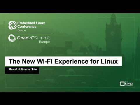 The New Wi-Fi Experience for Linux - Marcel Holtmann, Intel